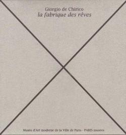 Giorgio de Chirico. La fabrique des rêves