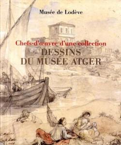 Dessins du musée Atger, chefs-d'oeuvre d'une collection,
