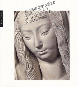 Le beau XVIe siècle. Chefs-d'oeuvre de la sculpture en Champagne