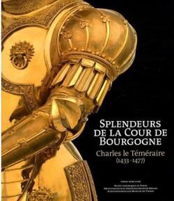 Splendeurs de la cour de Bourgogne - Charles le Téméraire (1433-1477)