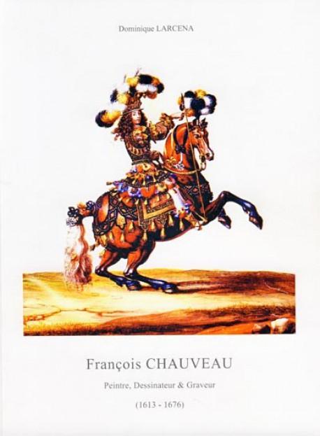 François Chauveau. Peintre, Dessinateur & Graveur (1613-1676)