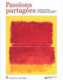 Passions partagées. De Cézanne à Rothko chefs-d'oeuvre du XXe siècle dans les collections privées suisses