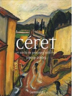 Céret, un siècle de paysages sublimés 1909-2009