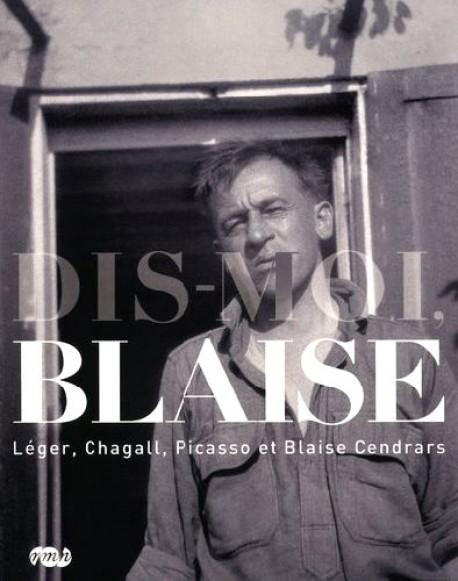 Dis moi Blaise. Léger, Chagall, Picasso et Blaise Cendrars
