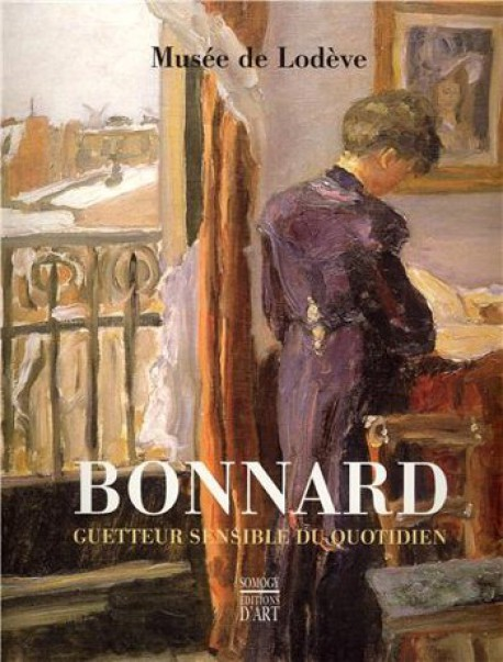 Bonnard, guetteur sensible du quotidien