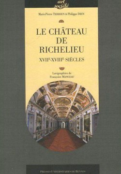 Le château de Richelieu - XVIIe-XVIIIe siècles