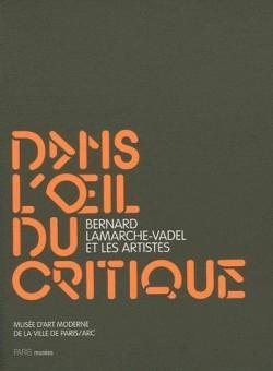 Dans l'oeil du critique - Bernard Lamarche-Vadel et les artistes