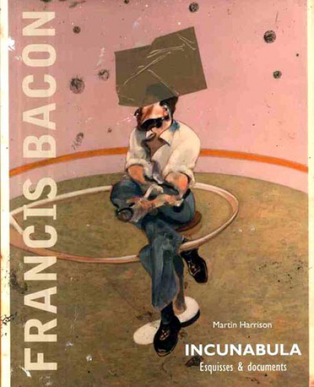 Francis Bacon. Incunabula, esquisses et documents