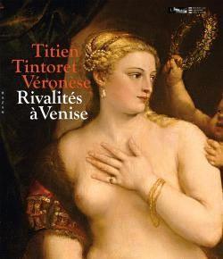 Titien, Tintoret, Véronèse. Rivalités à Venise