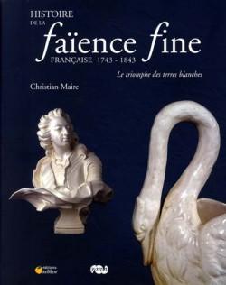 Histoire de la faïence fine française 1743-1843, le triomphe des terres blanches