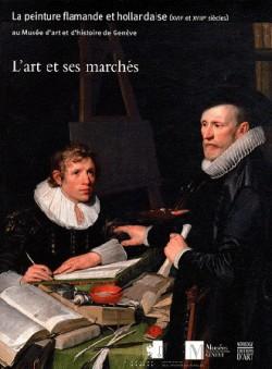 L'art et ses marchés - La peinture flamande et hollandaise XVIIe-XVIIIe siècles
