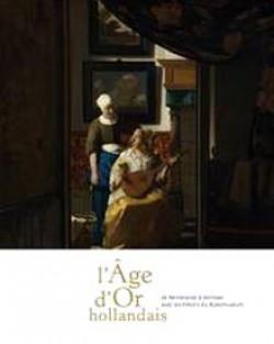 L'âge d'Or hollandais - de Rembrandt à Vermeer