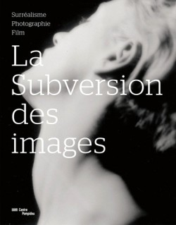 La subversion des images - Surréalise, photographie, film