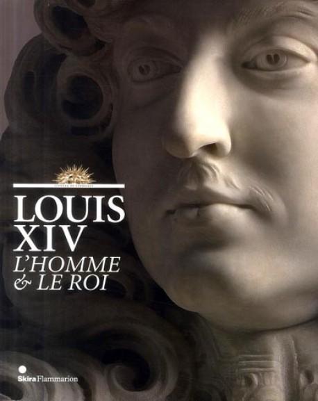 Louis XIV, l'homme et le roi