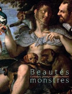 Beautés monstres. Curiosités, prodiges et phénomènes