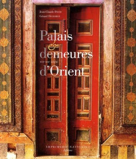 Palais et demeures d'Orient, XVIe - XIXe siècles
