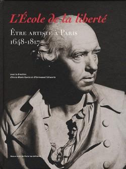 L'Ecole de la liberté - Etre artiste à Paris 1648-1817