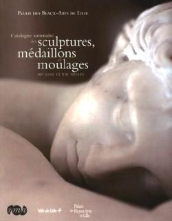 Catalogue sommaire des sculptures, médaillons et moulages des XVIIIe et XIXe siècles - Palais des Beaux-arts de Lille