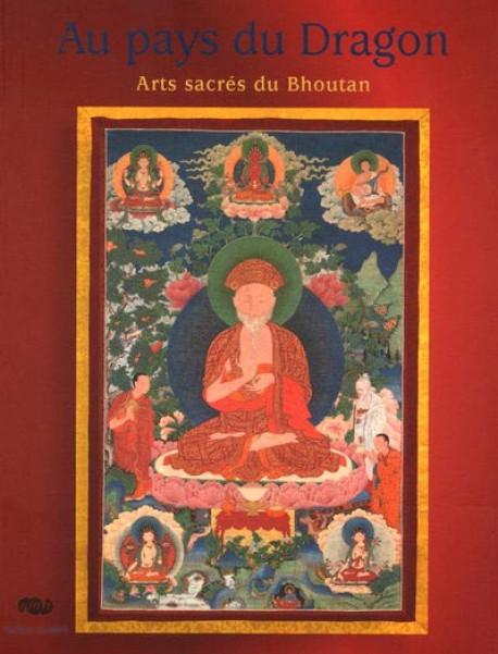 Au pays du Dragon. Arts sacrés du Bhoutan
