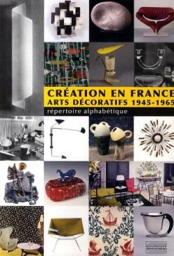 Création en France - Arts décoratifs 1945-1965