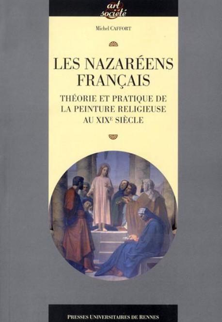 Les Nazaréens français - Théorie et pratique de la Peinture Religieuse au XIX siècle