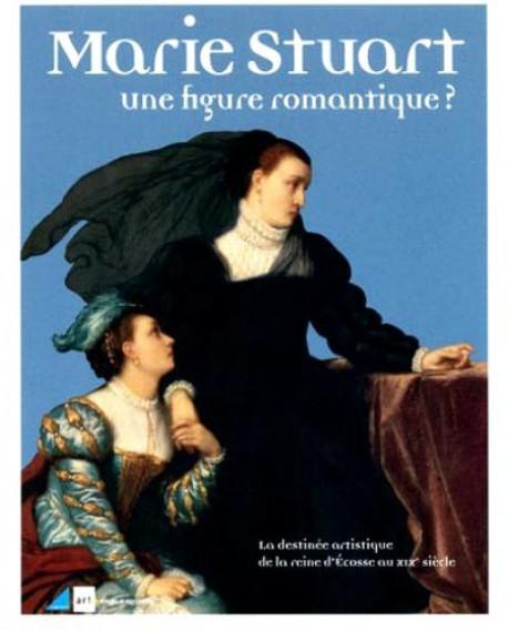 Marie Stuart, une figure romantique ?