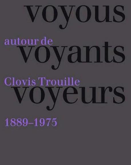 Voyous, Voyants, Voyeurs - Autour de Clovis Trouille (1889-1975)