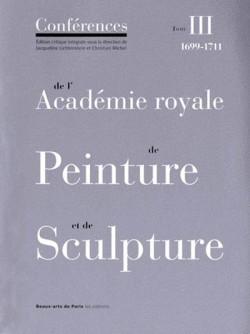 Les conférences de l'Académie Royale de Peinture et de Sculpture. Tome 3