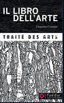 Il libro dell'arte - Traité des arts, Cennino Cennini