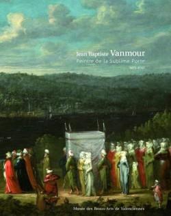 Jean-Baptiste Vanmour(1671-1737). Peintre de la Sublime Porte.