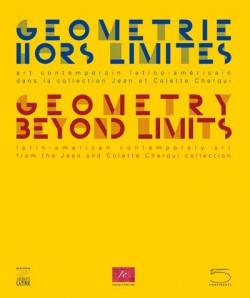Géométrie hors limites. Collection Jean et Colette Cherqui