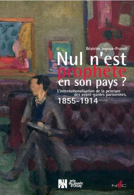 Nul n'est prophète en son pays ?  L'internationalisation de la peinture des avant-gardes parisiennes, 1855-1914.