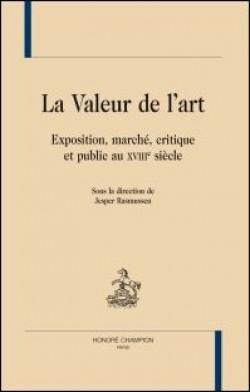 La valeur de l'art. Exposition, marché, critique et publicau XVIIIe siècle