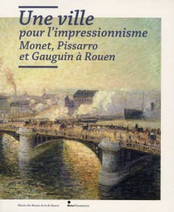 Une ville pour l'impressionnisme, Monet, Pissaro et Gauguin à Rouen