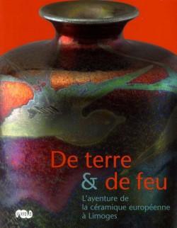 De terre & de feu, l'aventure de la céramique européenne à Limoges
