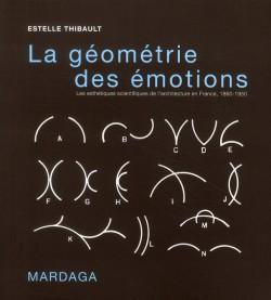 La géométrie des émotions, les esthétiques scientifiques de l'architecture en France (1860-1950)