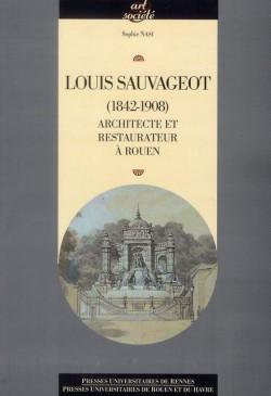 Louis Sauvageot (1842-1908), architecte et restaurateur à Rouen