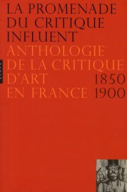 La promenade du critique influent, anthologie de la critique d'art en France 1850-1900
