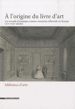 A l'origine du livre d'art, les recueils d'estampes comme entreprise éditoriale en Europe (XVI-XVIIIe siècles)