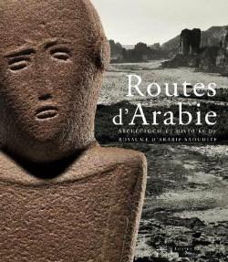 Routes d'Arabie, archéologie et histoire du royaume d'Arabie Saoudite