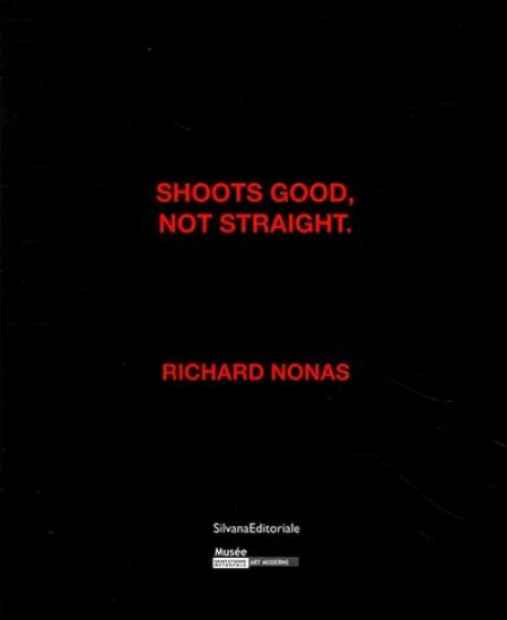 Richard Nonas : Shoots good, not straight