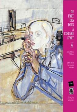 De l'art des fous à l'œuvre d'art (1950-1970), le comble du vide - T. 4