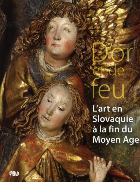 Catalogue d'exposition D'or et le feu, l'art en Slovaquie à la fin du Moyen Age