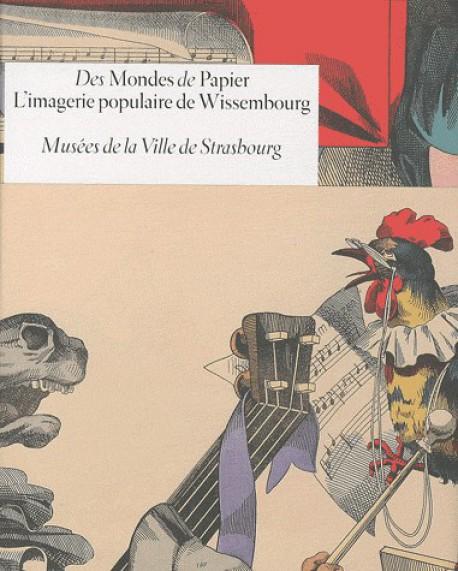 Catalogue d'exposition Des Mondes de Papier, l'imagerie populaire de Wissembourg