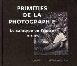 Primitifs de la photographie, le calotype en France (1843-1860)