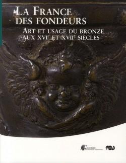La France des fondeurs, art et usage du bronze au XVIe et XVIIe siècles