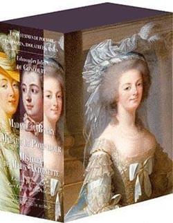 Trois femmes de pouvoir : Madame de Pompadour, La du Barry, Histoire de Marie-Antoinette - Coffret 3 volumes