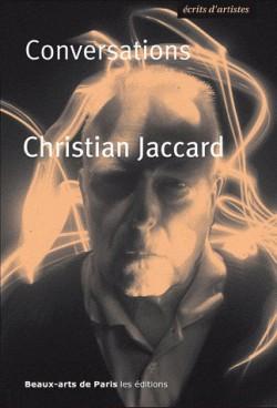 Conversations Christian Jaccard prolégomènes à ma rééducation artistique