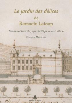 Le jardin des délices de Remacle Leloup - Dessins et lavis du pays de Liège au XVIIIe