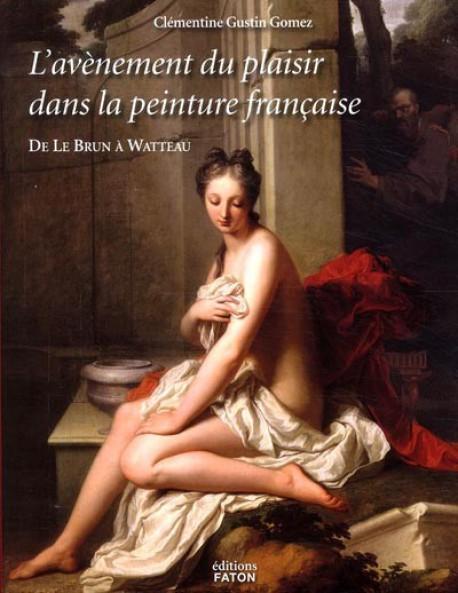 L'avènement du plaisir dans la peinture française - De Le Brun à Watteau